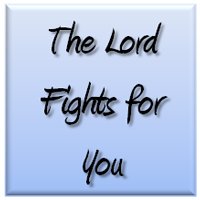 The Lord Fights for You