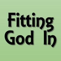 Fitting God In