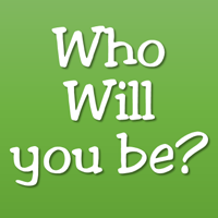 Who will you Be?