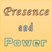 Presence and Power
