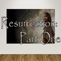 Resurrection Part One