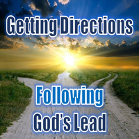 Getting Directions Following God's Lead